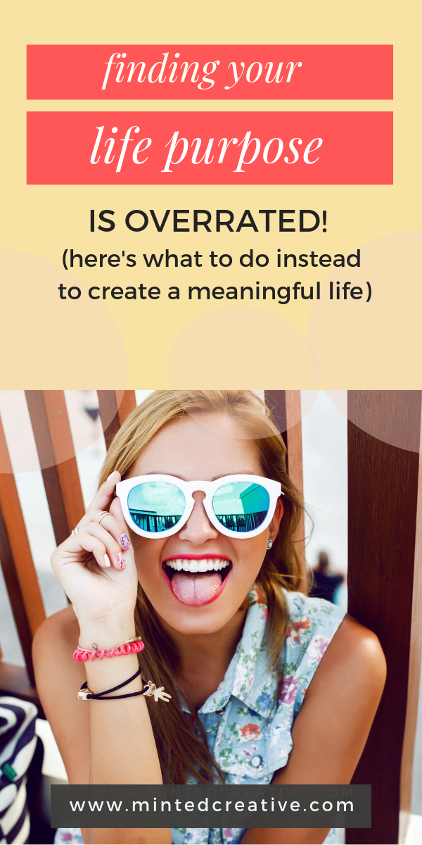 blonde woman in blue tinted sunglasses smiling at camera with text over lay - finding your life purpose is overrated! here's what to do instead to create a meaningful life.