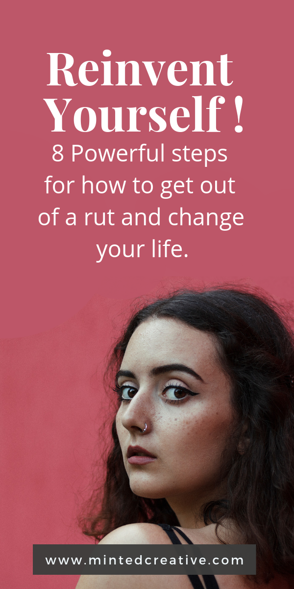 portrait of brunette woman with text overlay - Reinvent Yourself: 8 Powerful steps for how to get out of a rut and change your life