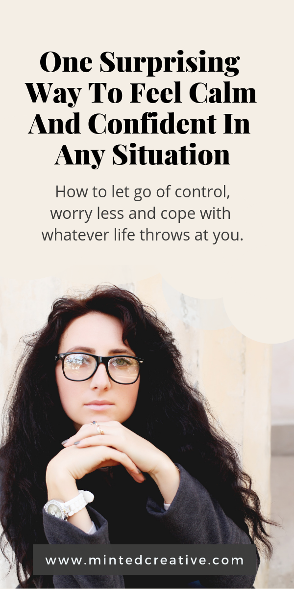 portrait of brunette with curly hair and glasses. text overlay - one surprising way to feel calm and confident in any situation. How to let go of control and cope with whatever life throws at you.
