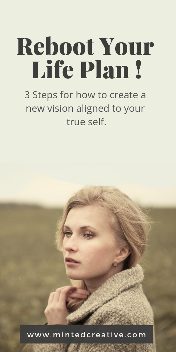 blonde woman standing in a field with text overlay - reboot your life plan! 3 steps for how to create a vision aligned to your true self.