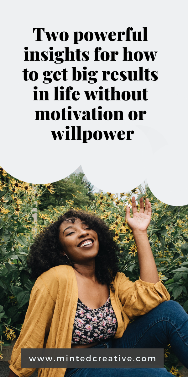 black woman sitting on ground in garden with text overlay - 2 powerful insights for how to get big results without willpower or motivation.