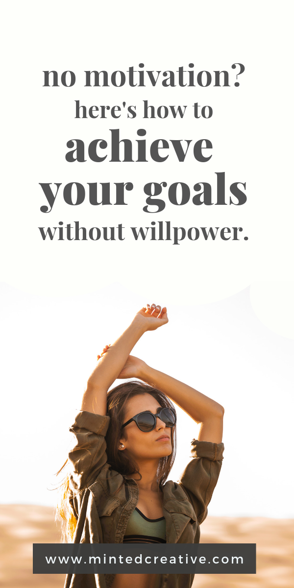 woman in desert with text overlay - No motivation? here's how to achieve your goals without willpower