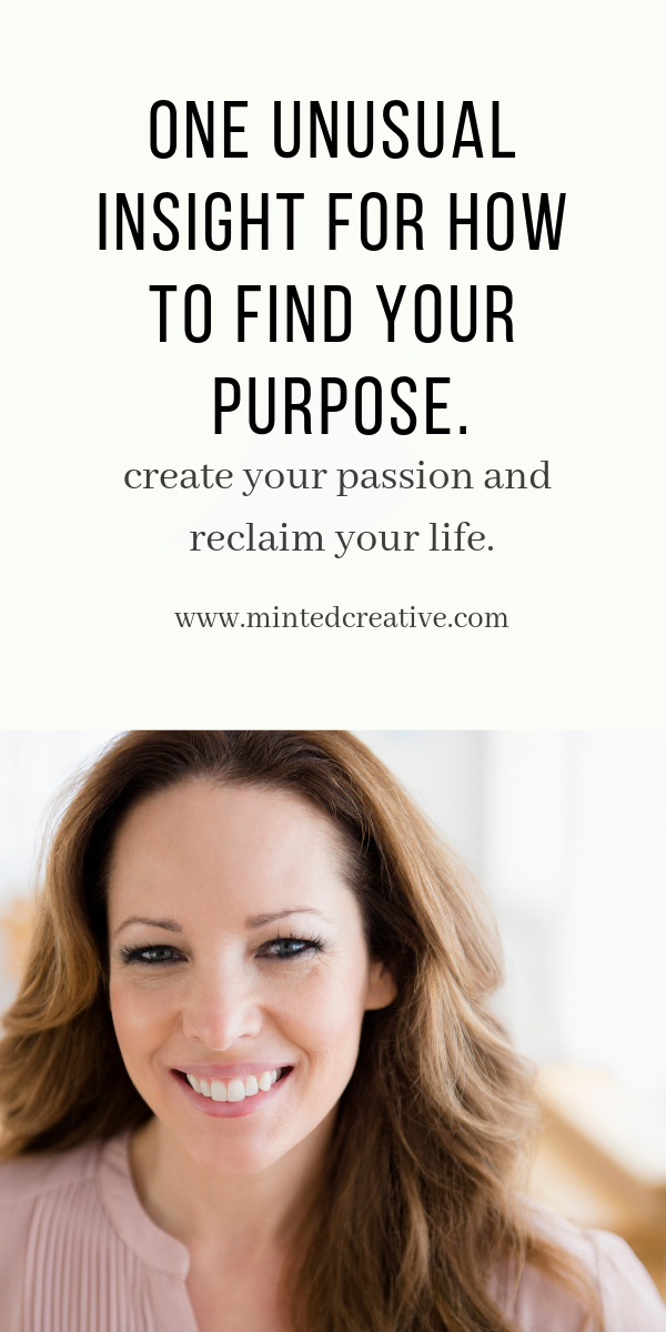 brunette with text overlay - one unusual insight for how to find your true purpose. create your passion and reclaim your life.