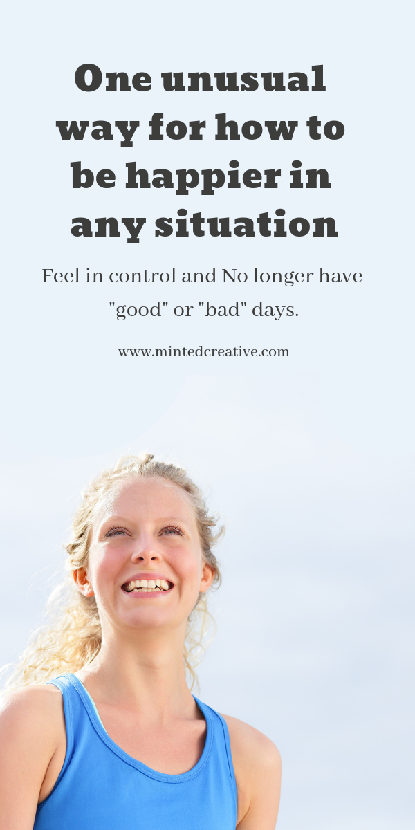 blonde woman in blue vest with text overlay - one unusual way for how to be happier in any situation. feel in control and no longer have good or bad days.