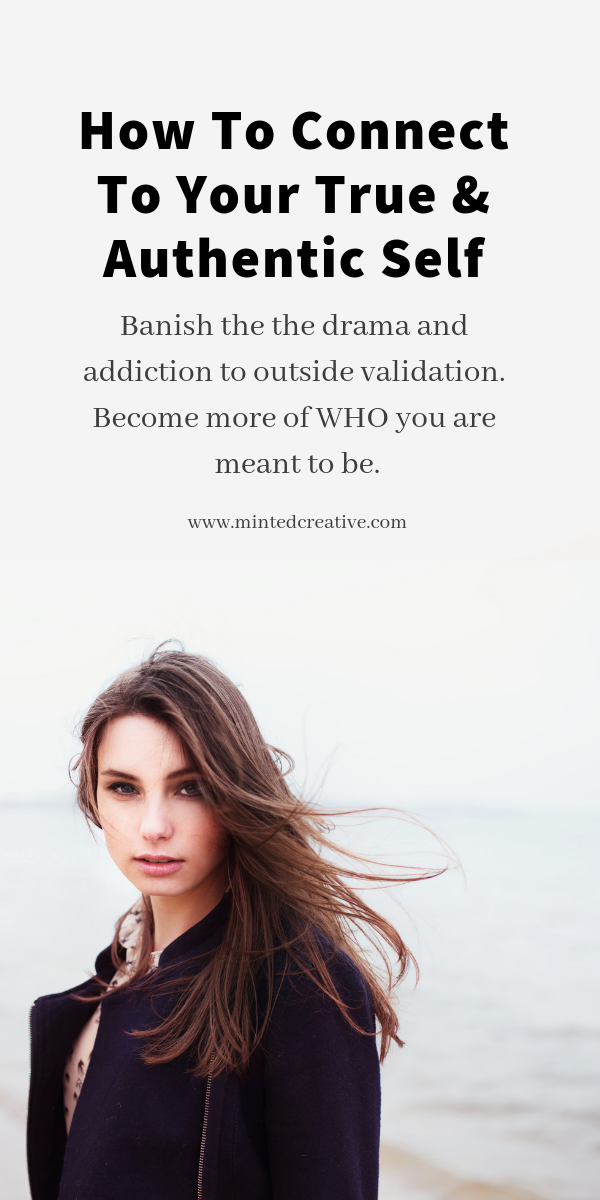 brunette woman on the beach with text overlay - how to connect to your true and authentic self. banish the drama and addiction to outside validation. Become who you are meant to be.
