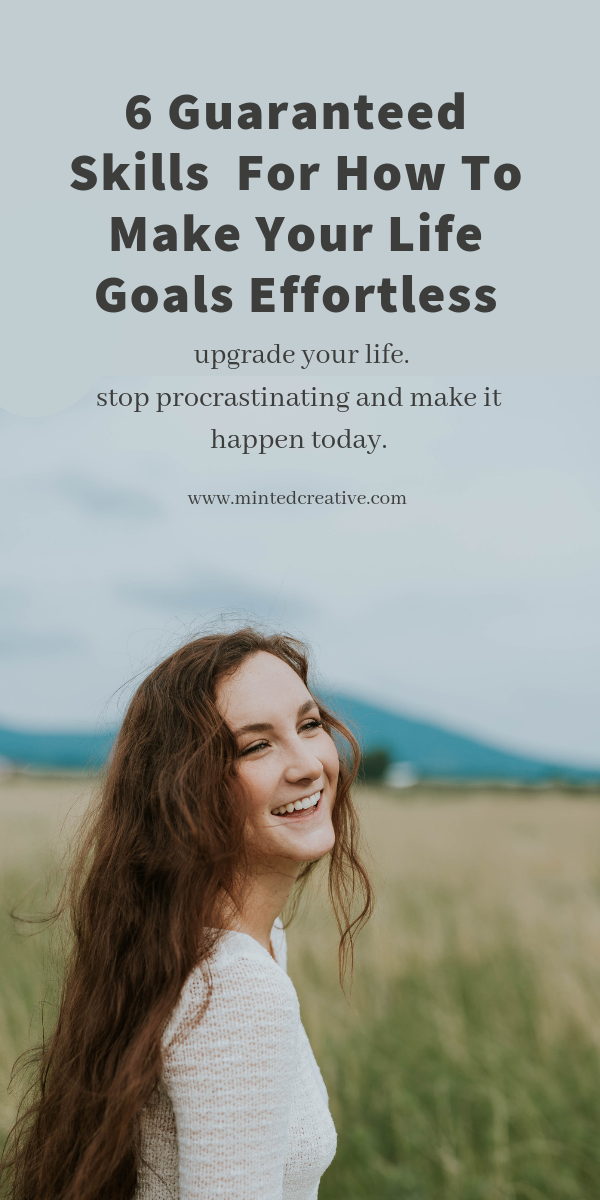 smiling brunette woman in a field with text overlay - 6 Guaranteed Skills  For How To Make Your Life Goals Effortless. upgrade your life.stop procrastinating and make it happen today.