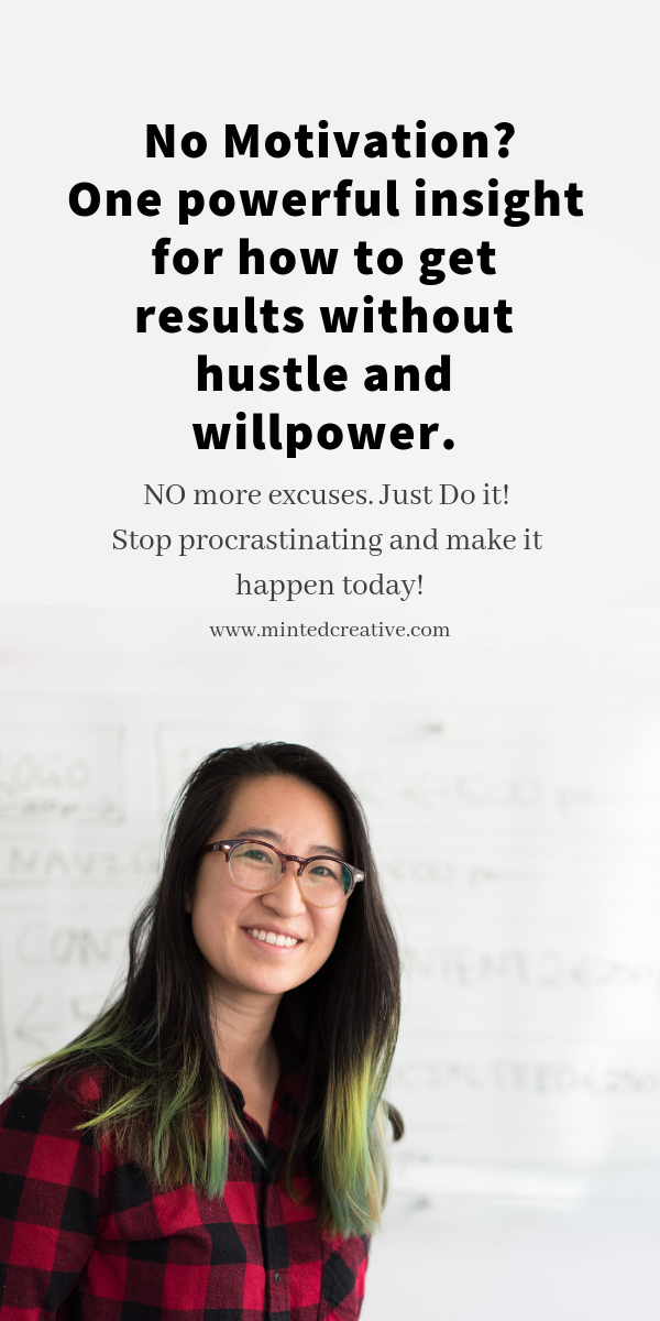 smiling asian woman in lumber jack shirt and glasses with text overlay - no motivation? one powerful insight for how to achieve results without hustle and willpower. No more excuses, just do it!. Stop procrastinating and make it happen today.