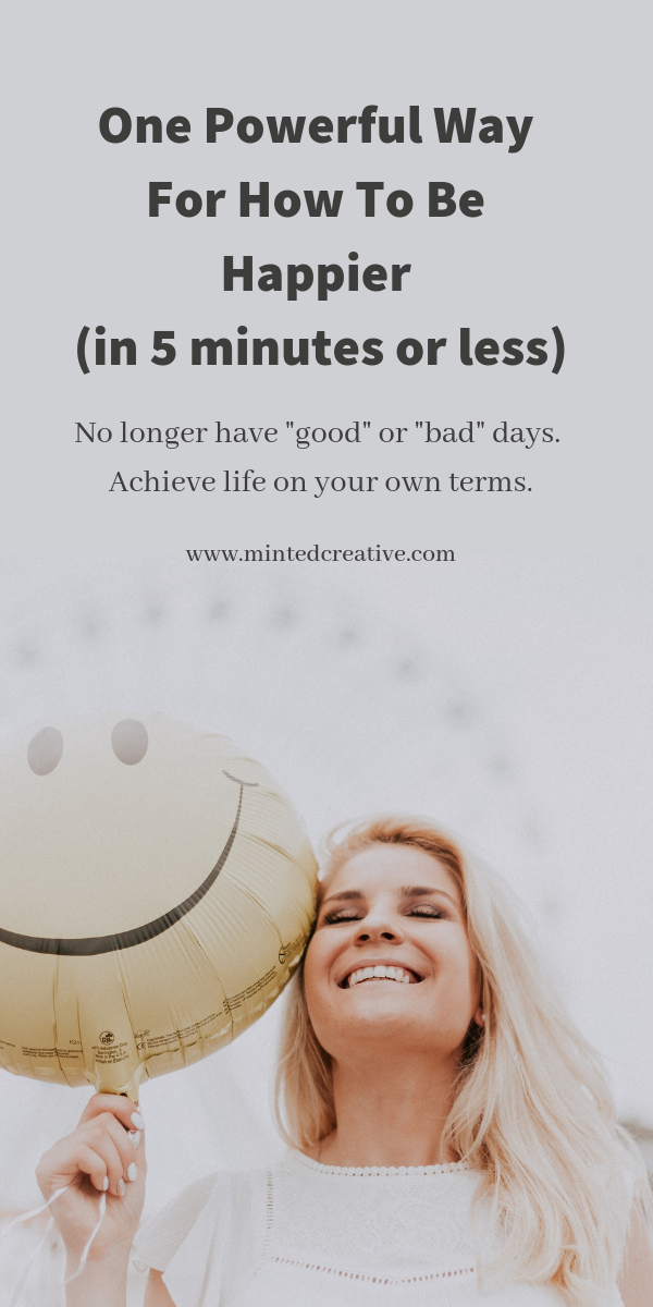 blonde woman with balloon and text overlay - one powerful insight for how to be happier in 5 minutes or less. no longer have good or bad days. achieve life on your own terms.