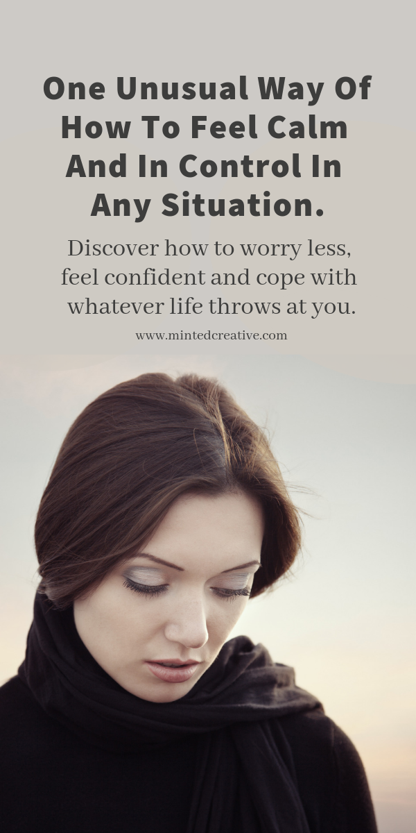 brunette woman with text overlay - one unusual way of how to feel calm and in control in any situation. discover how to worry less, feel confident and cope with whatever life throws at you.