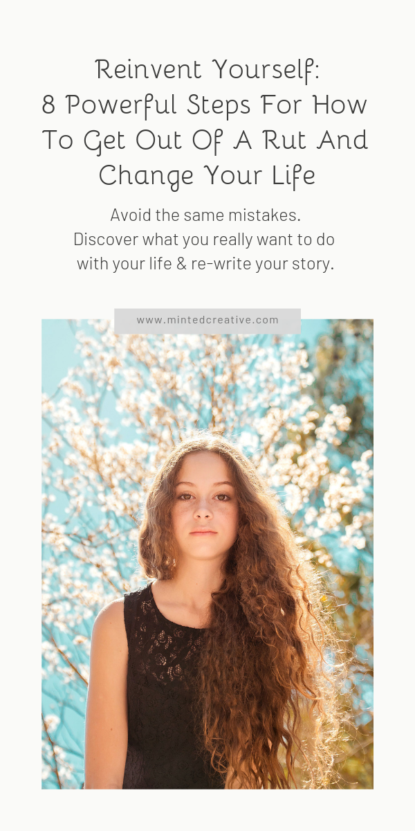 portrait of brunette woman in field of flowers with text over lay - Reinvent Yourself:8 Powerful Steps For How To Get Out Of A Rut And Change Your Life.Avoid the same mistakes.Discover what you really want to do with your life & re-write your story.