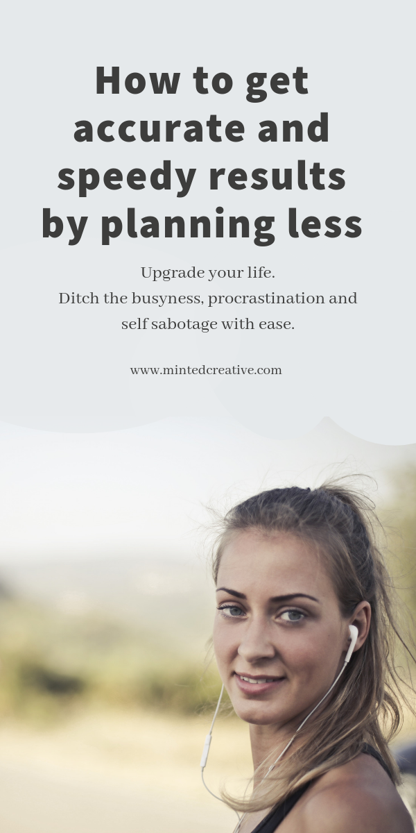 brunette woman on a road with text overlay - how to get accurate and speedy results by planning less. upgrade your life. ditch the busyness, procrastination and self sabotage with ease.