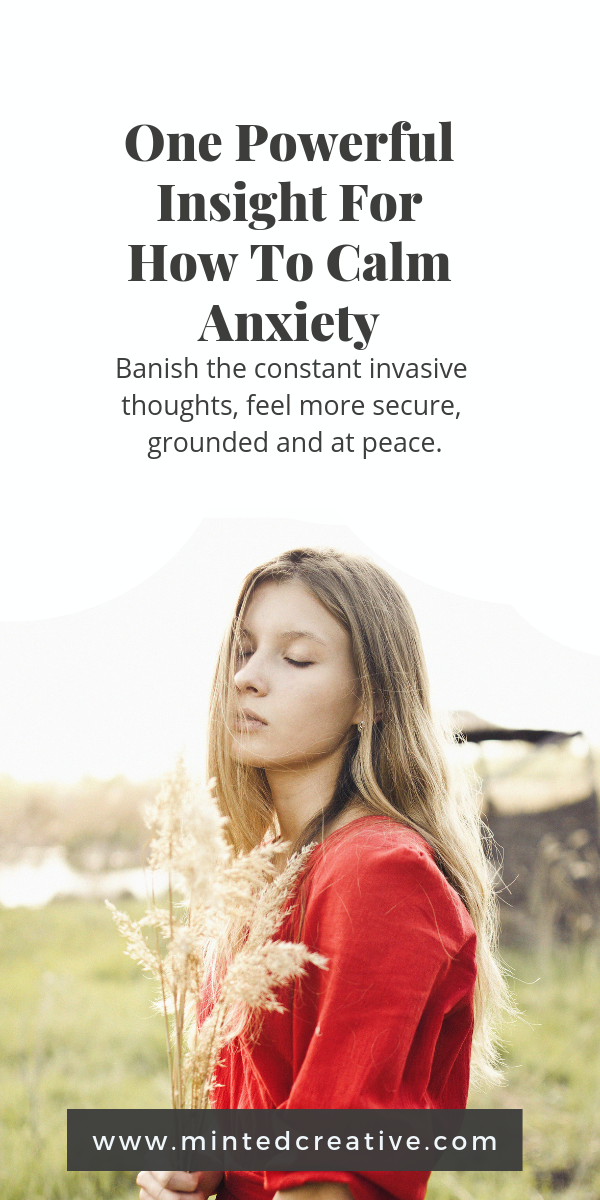 blonde woman in a field holding grass stalks with text overlay - one powerful method for how to calm anxiety. banish the invasive thoughts, feel more secure, grounded and at peace.
