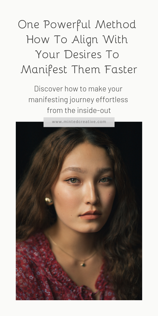 portrait of brunette woman with text overlay - One Powerful Method How To Align With Your Desires To Manifest Them Faster. Discover how to make your manifesting journey effortless from the inside-out