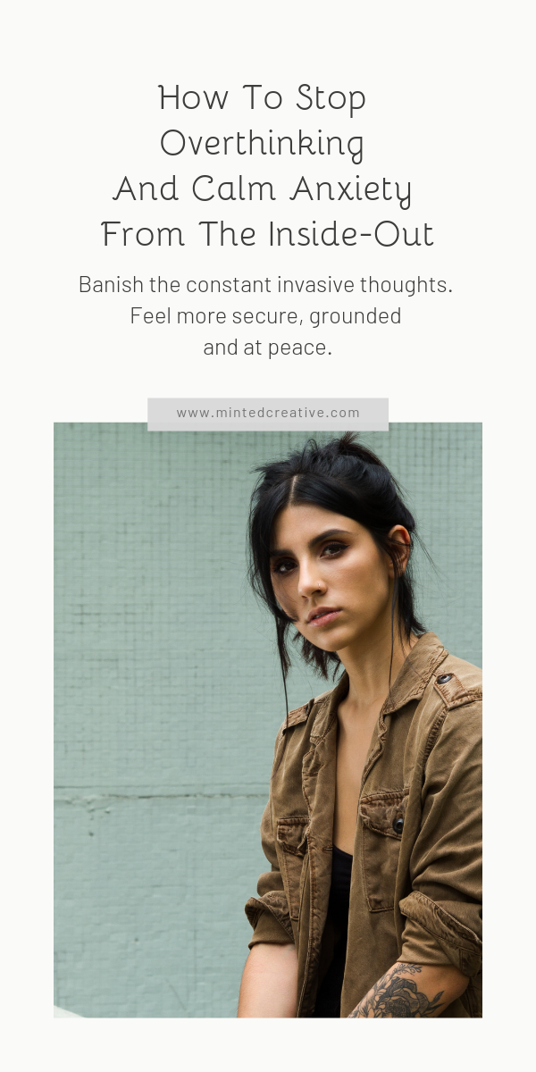portrait of brunette woman with text overlay - How To Stop Overthinking And Calm Anxiety From The Inside-Out. Banish the constant invasive thoughts. Feel more secure, grounded and at peace.