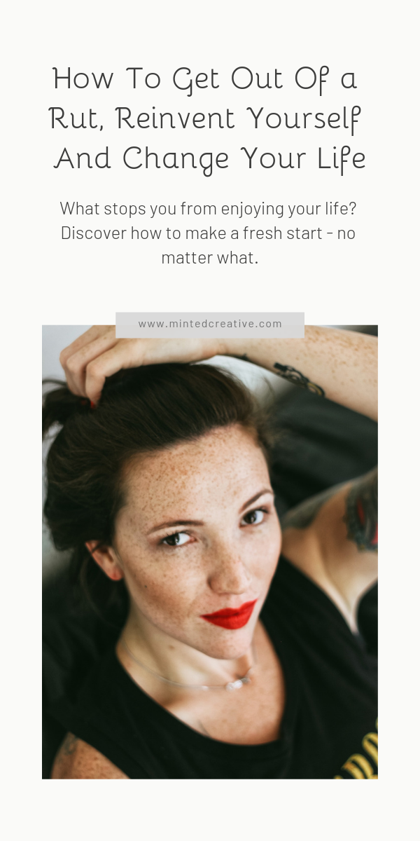 portrait of brunette woman and text overlay - How To Get Out Of a Rut, Reinvent Yourself And Change Your Life. What stops you from enjoying your life? Discover how to make a fresh start - no matter what.